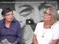 Susanna Cressati Intervista  Francesca Re David segretaria generale FIOM – 05/09/2017