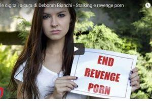 Pillole digitali a cura di Deborah Bianchi – Stalking e revenge porn in rete