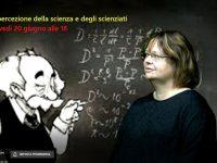 La percezione della scienza e degli scienziati – Giovedì 20 giugno alle 18